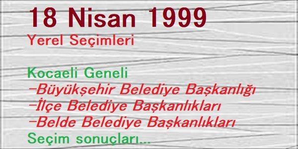 18 Nisan 1999 Kocaeli Belediyeler Seçim sonuçları